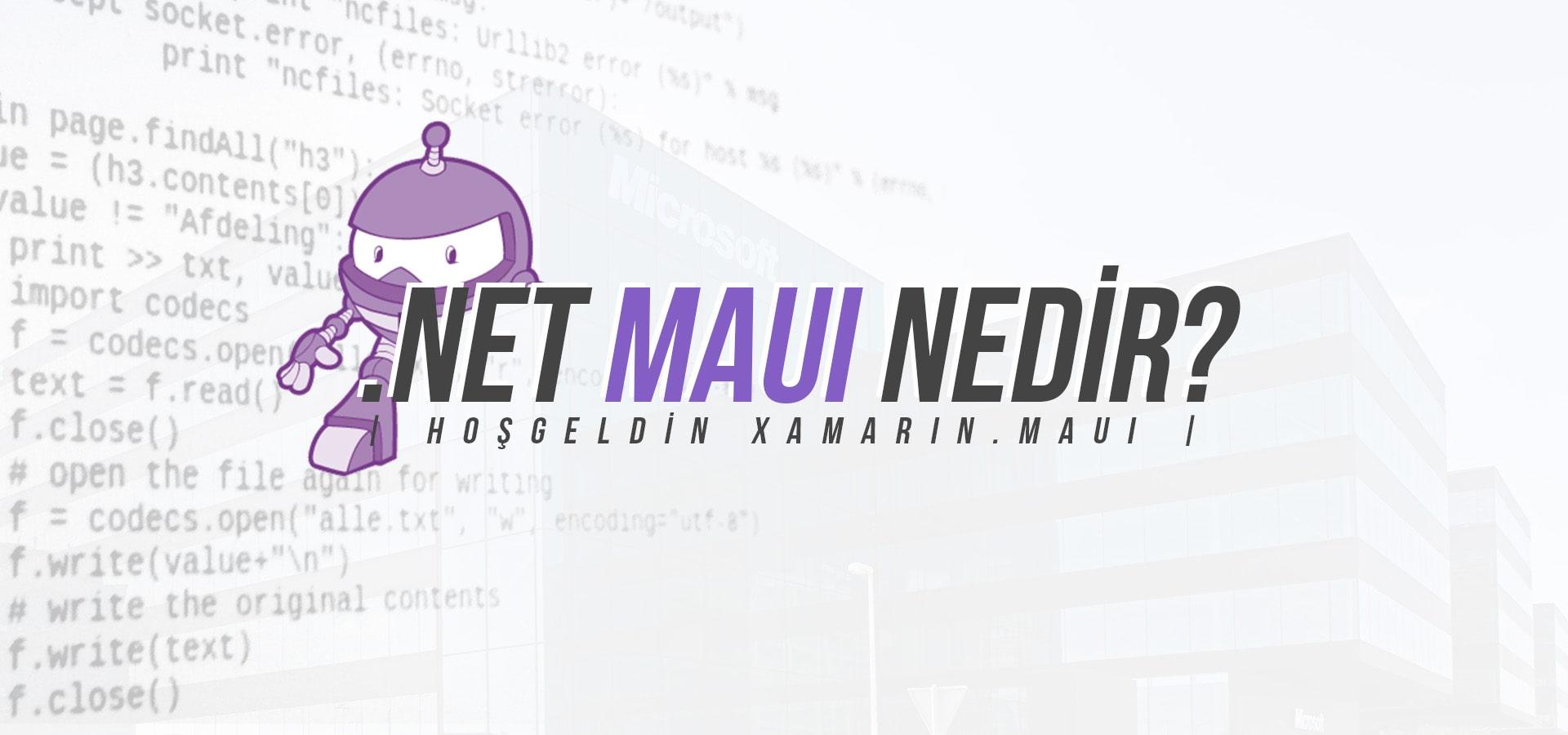Microsoft .NET MAUI nedir? MAUI Hakkında Bilgiler..